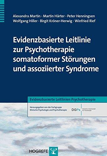 Evidenzbasierte Leitlinie zur Psychotherapie somatoformer Störungen und assoziierter Syndrome (Evidenzbasierte Leitlinien Psychotherapie)