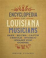 Encyclopedia of Louisiana Musicians: Jazz, Blues, Cajun, Creole, Zydeco, Swamp Pop, and Gospel