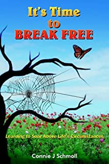 It's Time to BREAK FREE: Learning to Soar Above Life's Circumstances