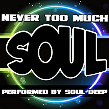 Never Too Much Soul