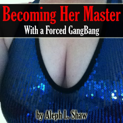 Becoming Her Master with a Forced Gangbang cover art