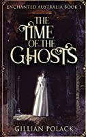 The Time Of The Ghosts: Large Print Hardcover Edition (Enchanted Australia)
