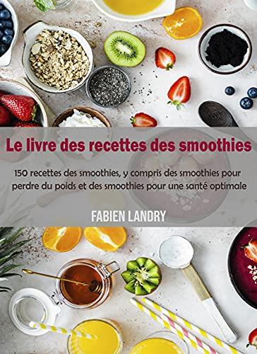 Couverture du livre Le livre des recettes des smoothies: 150 recettes des smoothies y compris des smoothies pour perdre du poids et des smoothies pour une santé optimale