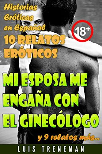 Mi esposa me engaña con el ginecólogo: 10 relatos eróticos en español (Esposo Cornudo, Esposa caliente, Humillación, Fantasía erótica, Sexo Interracial, parejas liberales, Infidelidad Consentida)