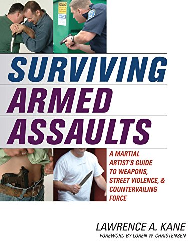 Surviving Armed Assaults: A Martial Artists Guide to Weapons, Street Violence, and Countervailing Force (English Edition)