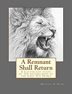 A Remnant Shall Return: A Latter-day study of the restoration of the Lost Ten Tribes