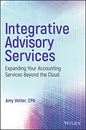 Integrative Advisory Services: Expanding Your Accounting Services Beyond the Cloud (English Edition)