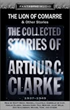 The Lion of Comarre and Other Stories: The Collected Stories of Arthur C. Clarke, 1937-1949