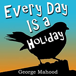 Every Day Is a Holiday                   By:                                                                                                                                 George Mahood                               Narrated by:                                                                                                                                 James Elliott                      Length: 7 hrs and 56 mins     20 ratings     Overall 4.4