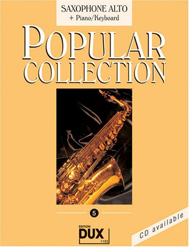 Popular Collection 5 Saxophone Alto & Piano/Keyboard 16 weltbekannte populäre Melodien aus allen Bereichen der Musik. Der Bläser findet unvergessene ... Pop-Songs, Filmmusik und Evergreens.