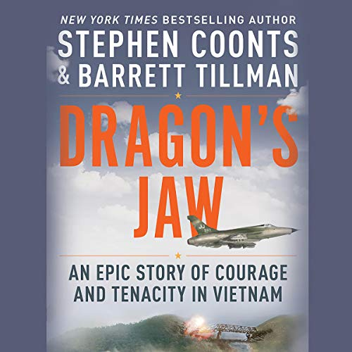 Dragon's Jaw     An Epic Story of Courage and Tenacity in Vietnam              By:                                                                                                                                 Stephen Coonts,                                                                                        Barrett Tillman                               Narrated by:                                                                                                                                 Dan Woren                      Length: 10 hrs and 52 mins     Not rated yet     Overall 0.0
