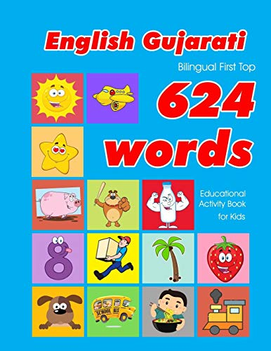 English - Gujarati Bilingual First Top 624 Words Educational Activity Book for Kids: Easy vocabulary learning flashcards best for infants babies ... (624 Basic First Words for Children)