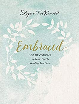 Embraced  100 Devotions to Know God Is Holding You Close