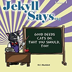Jekyll Says ...: Good Deeds Cats Do That You Should, Too! by D.C. Blackbird