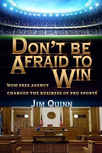 Don't Be Afraid to Win: How Free Agency Changed the Business of Pro Sports
