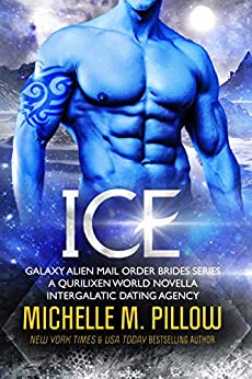 Ice: A Qurilixen World Novella: Intergalactic Dating Agency (Galaxy Alien Mail Order Brides Book 4) by [Michelle M. Pillow]