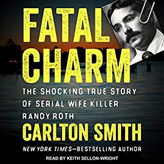 Fatal Charm     The Shocking True Story of Serial Wife Killer Randy Roth              By:                                                                                                                                 Carlton Smith                               Narrated by:                                                                                                                                 Keith Sellon-Wright                      Length: 10 hrs and 17 mins     1 rating     Overall 4.0