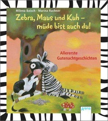 Zebra. Maus und Kuh - müde bist auch du: Allererste Gutenachtgeschichten von Baisch. Milena (2012) Gebundene Ausgabe