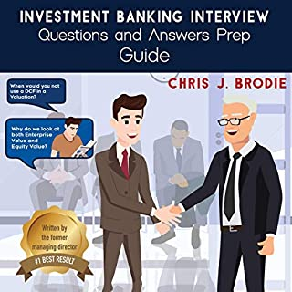 Investment Banking Interview Questions and Answers Prep Guide (200 Q&As)                   Written by:                                                                                                                                 Chris J. Brodie                               Narrated by:                                                                                                                                 Timothy G Little                      Length: 3 hrs and 28 mins     Not rated yet     Overall 0.0