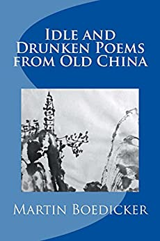 Idle and Drunken Poems of Old China by [Martin Boedicker]