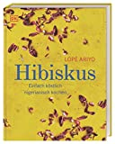 Hibiskus: Einfach köstlich nigerianisch kochen