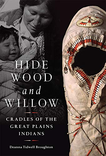 Download Hide, Wood, and Willow: Cradles of the Great Plains Indians (Civilization of the American Indian) 0806162279
