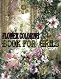 FLOWER COLORING BOOK FOR GRILS: Adult Coloring Book with beautiful realistic flowers