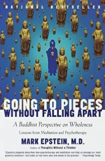 Going to Pieces Without Falling Apart: A Buddhist Perspective on Wholeness (Lessons from Meditation and Psychotherapy)