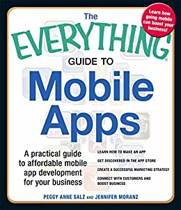 The Everything Guide to Mobile Apps: A Practical Guide to Affordable Mobile App Development for Your Business (Everything®) by [Peggy Anne Salz, Jennifer Moranz]