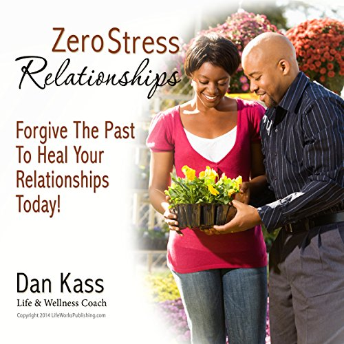 Zero Stress Relationships: Forgive the Past to Heal Your Relationships Today (Zero Stress Coaching Series) audiobook cover art