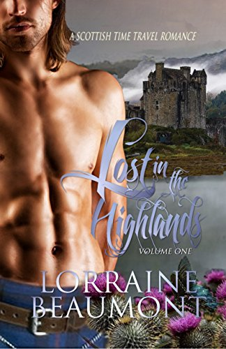 Lost in the Highlands : Volume 1 (A Scottish Time Travel Romance) (Lost in the Highlands Trilogy: Book One) Readers Choice Edition