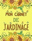 Mon carnet de jardinage: Cahier de jardinier à remplir pour noter l'évolution de ses plantations, Journal pour organiser son jardin - 105 Pages