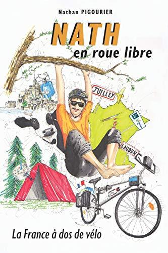 Nath en roue libre: La France à dos de vélo   Récit d'aventure humoristique   Nathan PIGOURIER