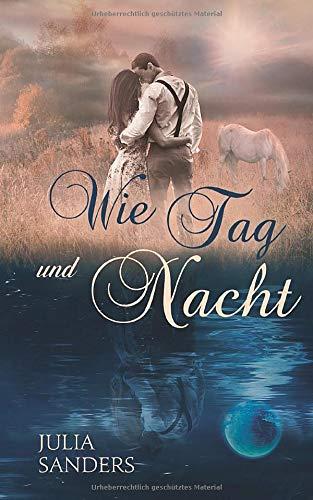 Wie Tag und Nacht: Liebesromane über die Kraft der großen Liebe und Menschen mit einem Herz für Pferde (Liebe auf Umwegen, Band 1)