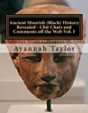 Ancient Moorish (Black) History Revealed - Chit Chats and Comments off the Web Vol. I (Ancient Moori...