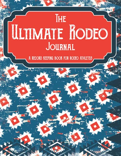 Compare Textbook Prices for THE ULTIMATE RODEO JOURNAL RED & BLUE: A Record Keeping Book for Rodeo Athletes  ISBN 9798457099432 by PUBLISHING, INDIAN CREEK