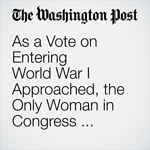 As a Vote on Entering World War I Approached, the Only Woman in Congress Faced an Agonizing Choice audiobook cover art