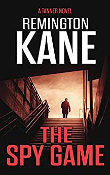The Spy Game (A Tanner Novel Book 21) by [Remington Kane]