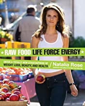 Raw Food Life Force Energy: Enter a Totally New Stratosphere of Weight Loss, Beauty, and Health (Raw Food Series Book 2)