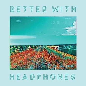 Better with Headphones