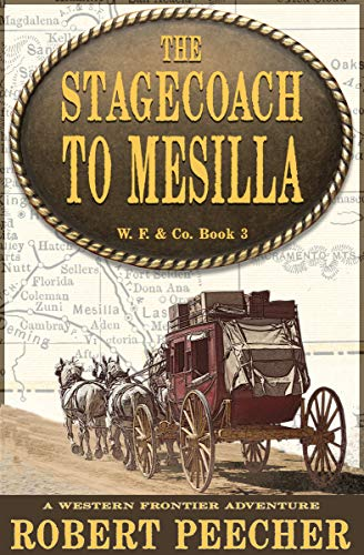 The Stagecoach to Mesilla: A Western Frontier Adventure (W. F. & Co. Book 3) by [Robert Peecher]