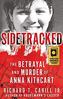[Richard T. Cahill]のSidetracked: The Betrayal And Murder Of Anna Kithcart (English Edition)