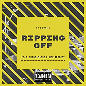 Ripping Off (feat. ShabbaDaGr8 & Sick Godfrey)