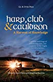 Harp, Club, and Cauldron - A Harvest of Knowledge: A curated anthology of scholarship, lore, and creative writings on the Dagda in Irish tradition (Irish Mythology)