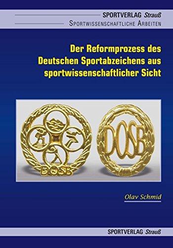 Der Reformprozess des Deutschen Sportabzeichens aus sportwissenschaftlicher Sicht: Unter Einbeziehung quantitativer und qualitativer Forschungsmethoden (Sportwissenschaftliche Arbeiten)