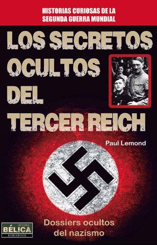 Los Secretos Ocultos Del Tercer Reich. Dossiers Ocultos Del Nazismo (Belica)