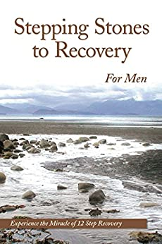 Stepping Stones To Recovery For Men: Experience The Miracle Of 12 Step Recovery by [Anonymous]