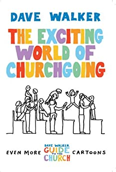 The Exciting World of Churchgoing: A Dave Walker Guide by [Dave Walker]