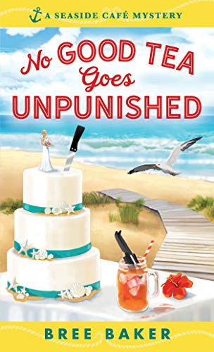 No Good Tea Goes Unpunished (Seaside Café Mysteries)
