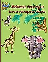 Animaux sauvages Livre de coloriage pour enfants: Animaux des bois Facile Amusant Éducatif Animaux du zoo Pour les tout-petits, la maternelle et l'âge préscolaire Coloration moderne Livres d'activités Livres pour enfants Livres de bébé